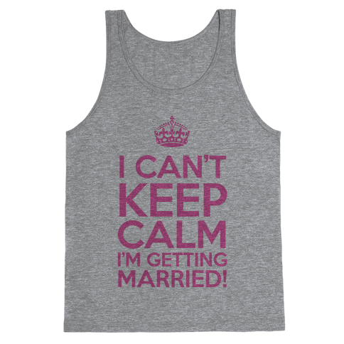 I Can't Keep Calm I'm Getting Married! Tank Top