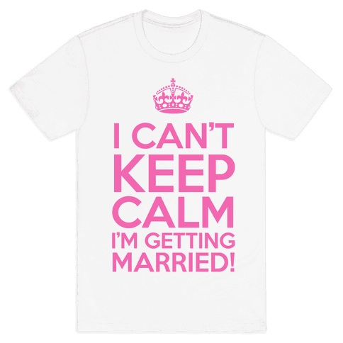 I Can't Keep Calm I'm Getting Married! Mens T-Shirt
