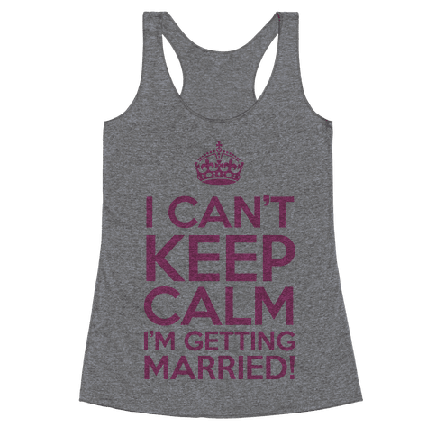 I Can't Keep Calm I'm Getting Married! Racerback Tank Top