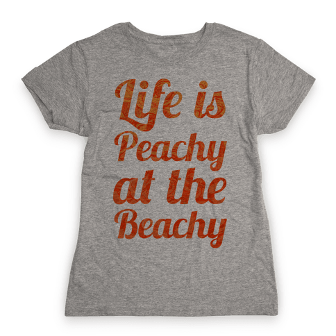 Life is Peachy at the Beachy Womens T-Shirt