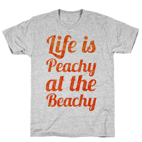 Life is Peachy at the Beachy Mens T-Shirt