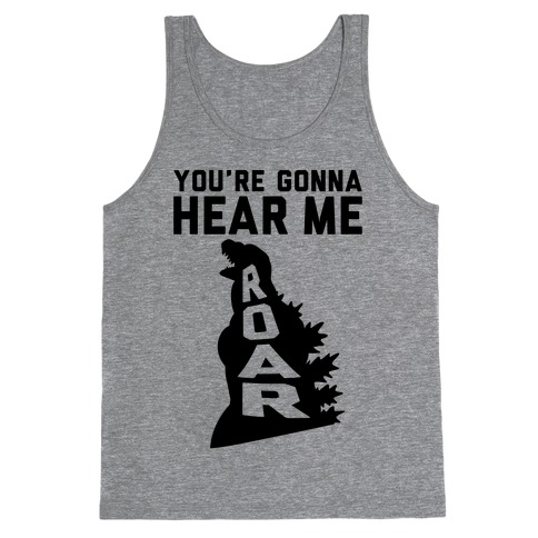 You're Gonna Hear Me Roar Tank Top