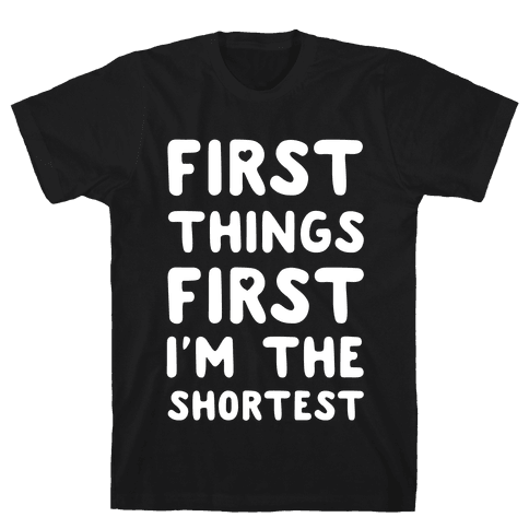 First Things First. I'm The Shortest Mens T-Shirt