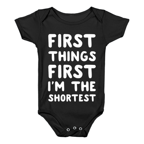 First Things First. I'm The Shortest Baby Onesy