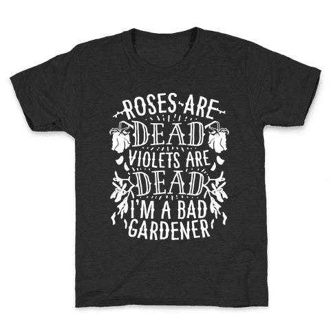 Roses are Dead Violets are Dead I'm a Bad Gardener Kids T-Shirt
