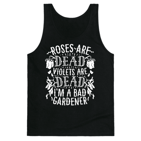 Roses are Dead Violets are Dead I'm a Bad Gardener Tank Top
