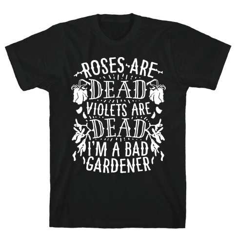 Roses are Dead Violets are Dead I'm a Bad Gardener Mens T-Shirt