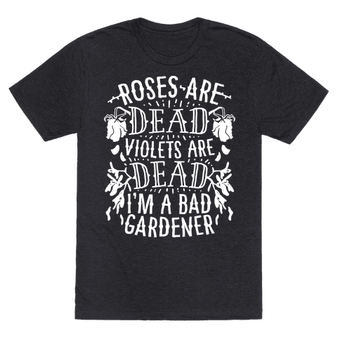Roses are Dead Violets are Dead I'm a Bad Gardener