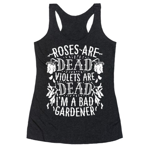 Roses are Dead Violets are Dead I'm a Bad Gardener Racerback Tank Top