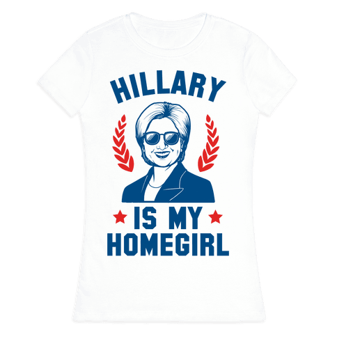 Hillary is my Homegirl Womens T-Shirt