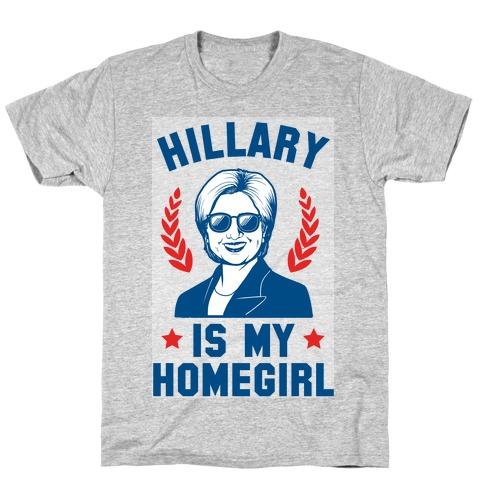 Hillary is my Homegirl T-Shirt