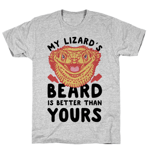 My Lizard's Beard is Better Than Yours Mens T-Shirt
