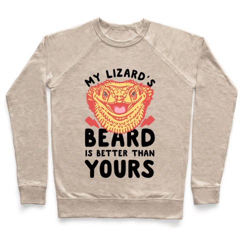 My Lizard's Beard is Better Than Yours Pullover
