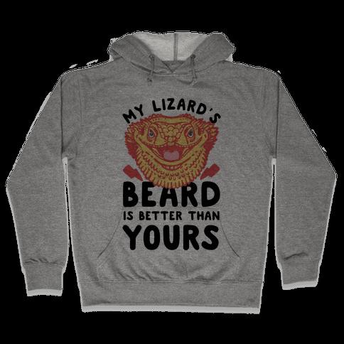 My Lizard's Beard is Better Than Yours Hooded Sweatshirt