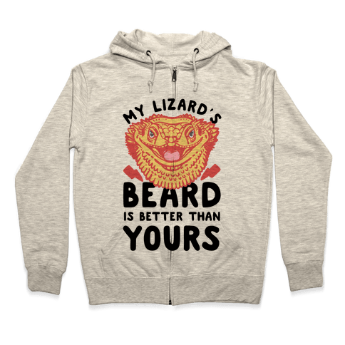 My Lizard's Beard is Better Than Yours Zip Hoodie
