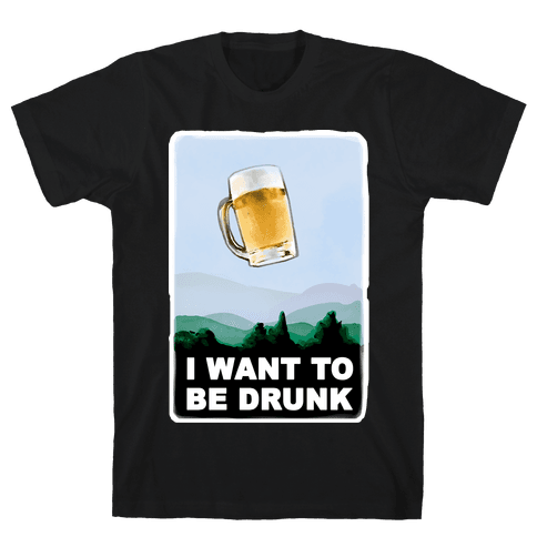 I Want to be Drunk Mens T-Shirt