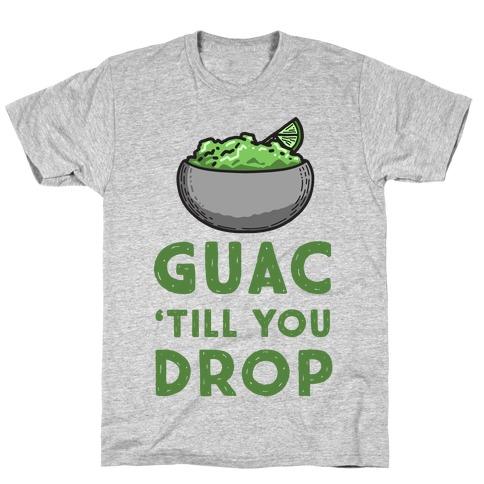 Guac 'Till You Drop T-Shirt