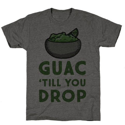 Guac 'Till You Drop Mens T-Shirt