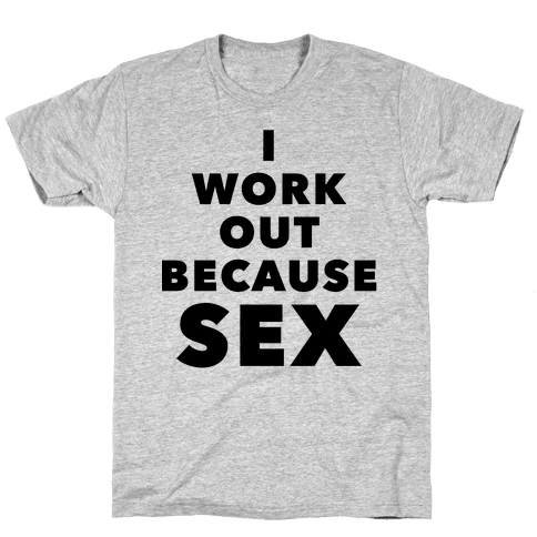 I Work Out Because Sex (Black Text) Mens T-Shirt