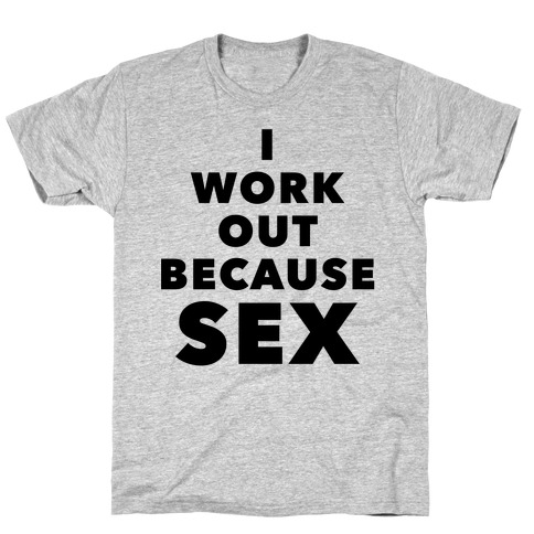 I Work Out Because Sex (Black Text) T-Shirt
