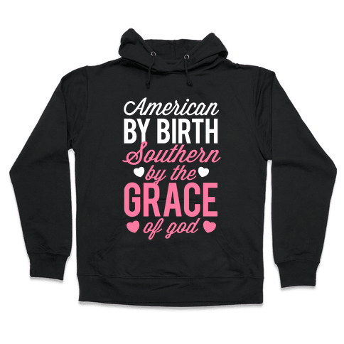 American By Birth, Southern By the Grace of God Hooded Sweatshirt