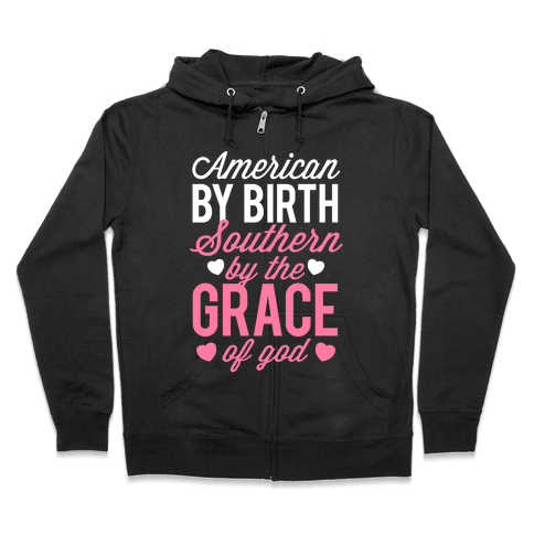 American By Birth, Southern By the Grace of God Zip Hoodie