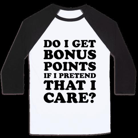 Do I Get Bonus Points If I Pretend To Care? Baseball Tee
