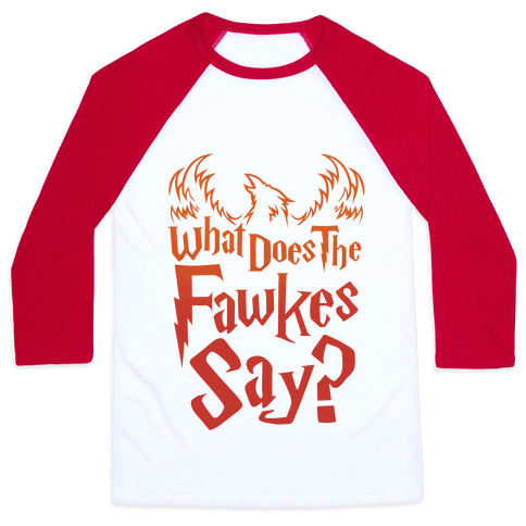 What Does The Fawkes Say Baseball Tee