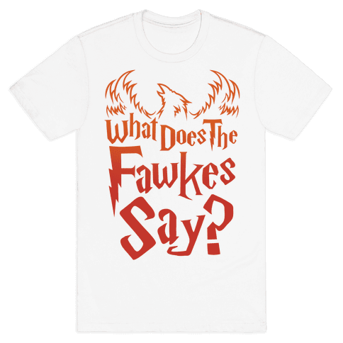 What Does The Fawkes Say Mens T-Shirt