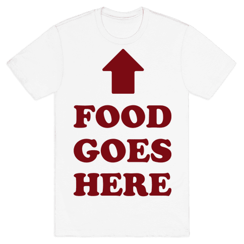 Food Goes Here Mens T-Shirt