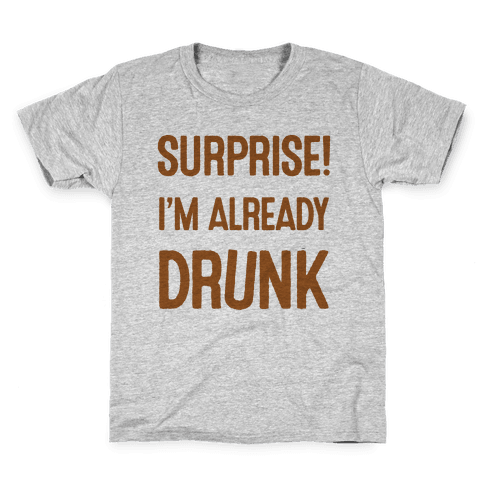 Surprise I'm Already Drunk Kids T-Shirt
