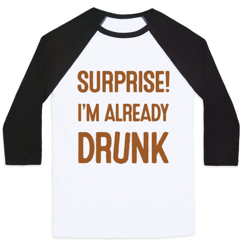 Surprise I'm Already Drunk Baseball Tee