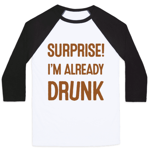 Surprise I'm Already Drunk Baseball Tee