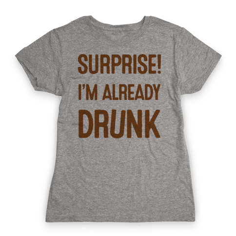 Surprise I'm Already Drunk Womens T-Shirt
