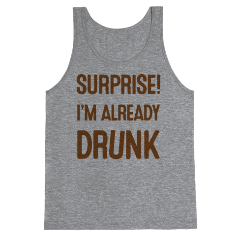 Surprise I'm Already Drunk Tank Top