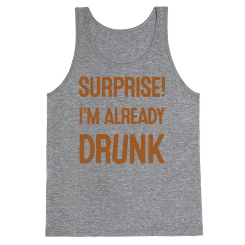 Surprise I'm Already Drunk Tank Top