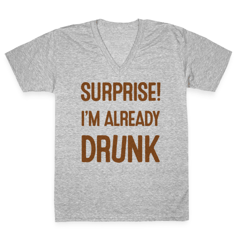 Surprise I'm Already Drunk V-Neck Tee Shirt