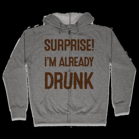 Surprise I'm Already Drunk Zip Hoodie