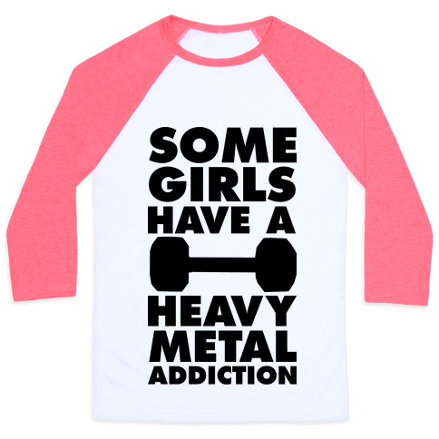 Some Girls Have a Heavy Metal Addiction Baseball Tee