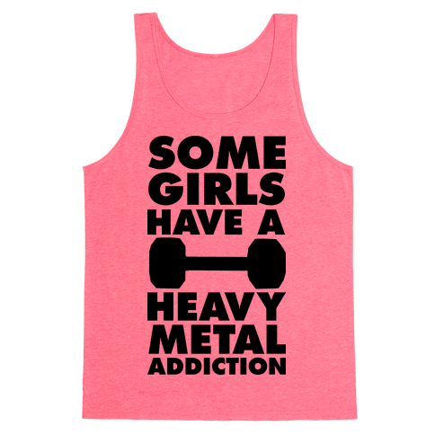 Some Girls Have a Heavy Metal Addiction Tank Top