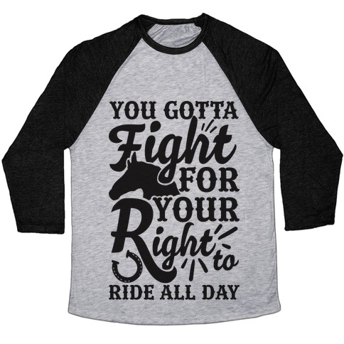 You Gotta Fight For Your Right To Ride All Day Baseball Tee