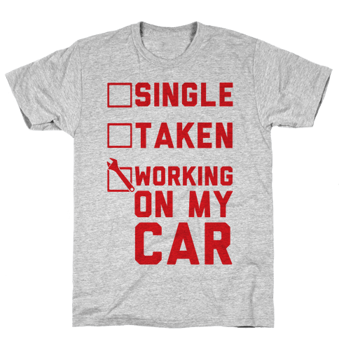 Single Taken Working On My Car Mens T-Shirt