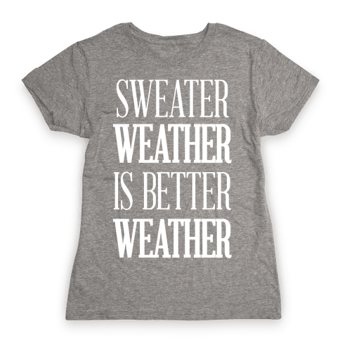 Sweater Weather Is Better Weather Womens T-Shirt