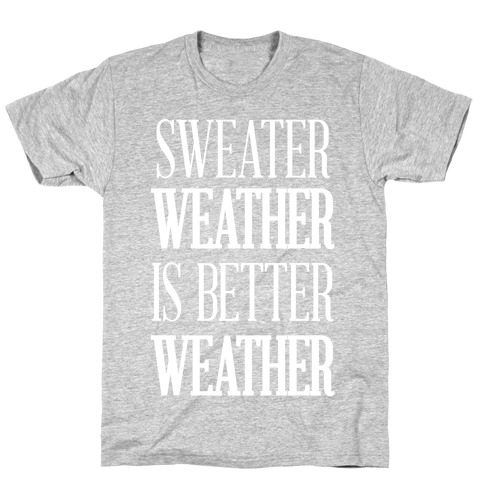 Sweater Weather Is Better Weather T-Shirt