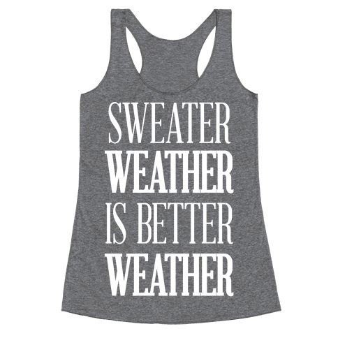 Sweater Weather Is Better Weather Racerback Tank Top