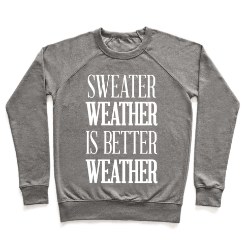 Sweater Weather Is Better Weather Pullover