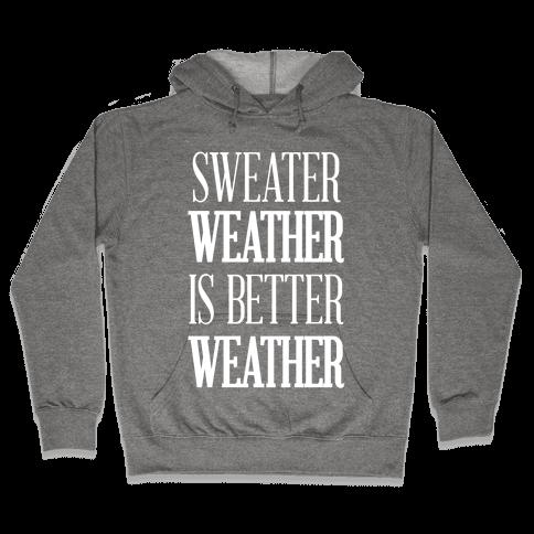 Sweater Weather Is Better Weather Hooded Sweatshirt