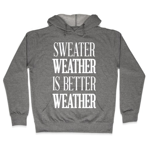 Sweater Weather Is Better Weather Hooded Sweatshirt