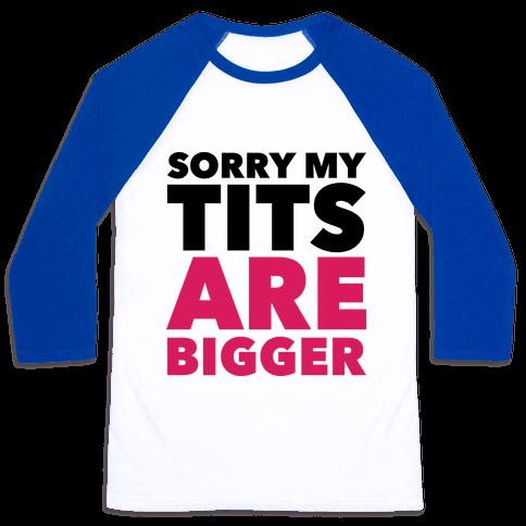 Sorry My Tits Are Bigger Baseball Tee