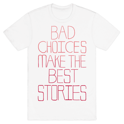 Bad Choices Make the Best Stories Mens T-Shirt
